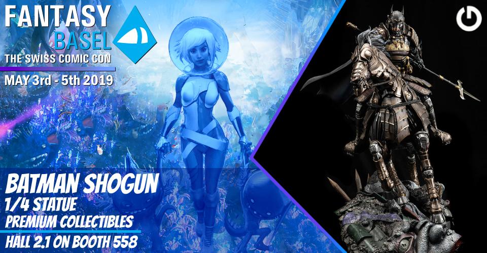 XM Studios: Coverage Fantasy Basel 2019 - May 3rd to 5th   Banner960BatmanShogun