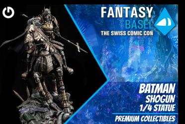 XM Studios: Coverage Fantasy Basel 2019 - May 3rd to 5th   BatmanShogunBasel