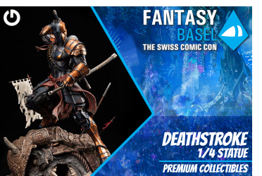 XM Studios: Coverage Fantasy Basel 2019 - May 3rd to 5th   DeathstrokeBasel