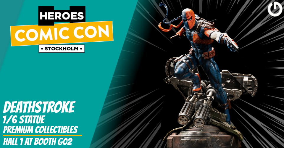 XM Studios: Coverage Comic Con Stockholm 2019 - September 13th to 15th  Banner960Deathstroke